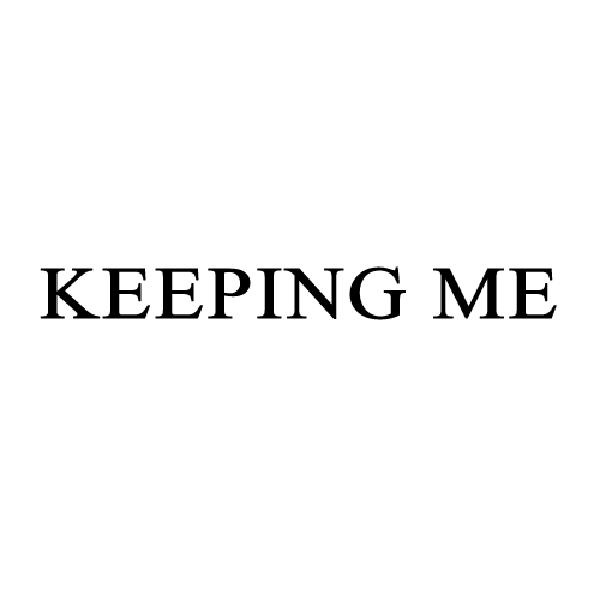 KEEPING ME